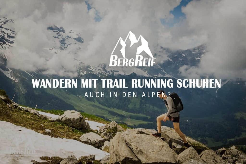 Warum Trailrunning Schuhe zum Wandern? | Outdoor Blog